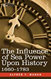 The Influence of Sea Power Upon History, 1660 - 1783 by Alfred T. Mahan