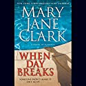 When Day Breaks Audiobook by Mary Jane Clark Narrated by Isabel Keating