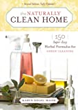 img - for The Naturally Clean Home: 150 Super-Easy Herbal Formulas for Green Cleaning book / textbook / text book