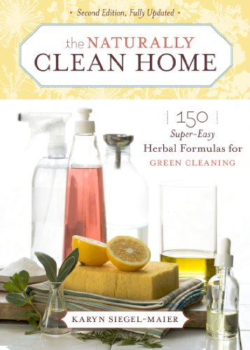 The Naturally Clean Home: 150 Super-Easy Herbal Formulas For Green Cleaning