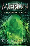 The Mirror of Fate: Book 4 (Merlin) (0142419222) by Barron, T. A.