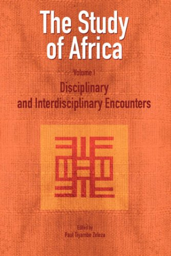 The Study of Africa Volume 1: Disciplinary and Interdisciplinary Encounters