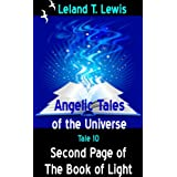 Angelic Tales of The Universe.  Tale 10. Second Page of The Book of Light. ~ Leland Lewis