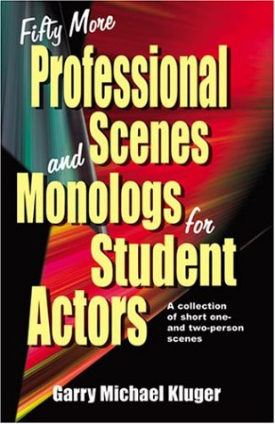 Fifty More Professional Scenes and Monologs for Student Actors: A Collection of Short One- And Two-Person Scenes, Garry Michael Kluger