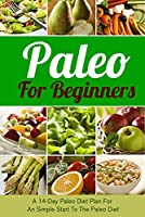 Paleo For Beginners: A 14-Day Paleo Diet Plan For A Simple Start To The Paleo Diet (Paleo, Paleo diet, Paleo for beginners, Paleo cookbook, Paleo recipes, ... Paleo lunch, Diet) (English Edition)