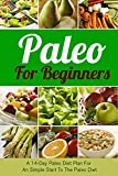 Paleo For Beginners: A 14-Day Paleo Diet Plan For A Simple Start To The Paleo Diet (Paleo, Paleo Diet, Paleo Cookbook, Paleo For Beginners, Paleo Diet ... Paleo Diet Recipes, Paleo Diet Plan)