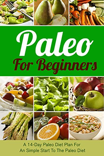 ebook: Paleo For Beginners: A 14-Day Paleo Diet Plan For A Simple Start To The Paleo Diet (Paleo, Paleo diet, Paleo for beginners, Paleo cookbook, Paleo recipes, ... cooker, Paleo breakfast, Paleo lunch, Diet) (B00PAYLUIM)