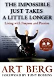 The Impossible Just Takes a Little Longer: Living with Purpose and Passion (006051213X) by Art Berg