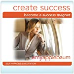 Become a Success Magnet: Create Success Hypnosis (Self-Hypnosis & Meditation) |  Amy Applebaum Hypnosis