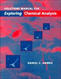 Solutions Manual for Exploring Chemical Analysis (0716730472) by Harris, Daniel C.