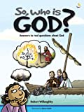 So, Who Is God?: Answers to Real Questions About God