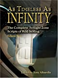 As Timeless As Infinity: The Complete Twilight Zone Scripts Of Rod Serling, Volume Two
