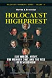 "Holocaust High Priest: Elie Wiesel, ""Night,"" the Memory Cult, and the Rise of Revisionism (Holocaust Handbooks) (Volume 30)"