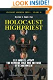 """Holocaust High Priest: Elie Wiesel, """"Night,"""" the Memory Cult, and the Rise of Revisionism (Holocaust Handbooks) (Volume 30)"""