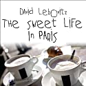 The Sweet Life in Paris: Delicious Adventures in the World's Most Glorious - and Perplexing - City (       UNABRIDGED) by David Lebovitz Narrated by David Drummond