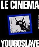 echange, troc Dejan Kosanovic, Ranko Munitic, Zoran Tasic, Jean-Loup Passek - Le Cinéma yougoslave