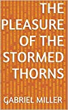 The Pleasure of the Stormed Thorns