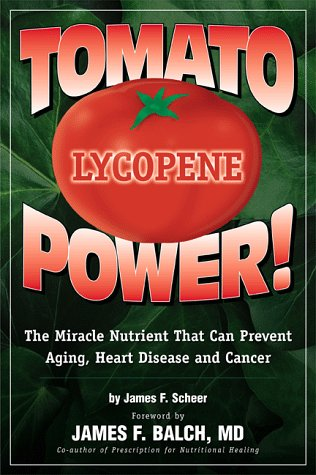 Image for Tomato Power : Lycopene : The Miracle Nutrient That Can Prevent Aging, Heart Disease and Cancer
