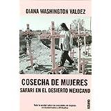 COSECHA DE MUJERES: Toda la verdad sobre los asesinatos de mujeres en Ciudad Juárez y Chihuahua (Crimen / Investigación...