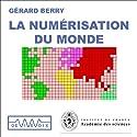 La numérisation du monde - L'informatique du XXIe siècle expliquée à ceux qui sont nés au XXe Discours Auteur(s) : Gérard Berry Narrateur(s) : Gérard Berry