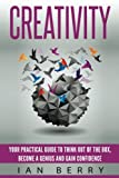 img - for Creativity: Your Practical Guide To Think Out Of The Box, Become a Genius And Gain Confidence book / textbook / text book