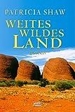 Weites, wildes Land: Der dramatische Roman des fünften Kontinents