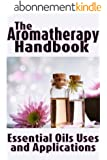 The Aromatherapy Handbook: Essential Oils Uses and Applications (Essentially Yours Book 1) (English Edition)