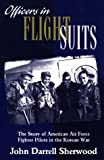 img - for Officers in Flight Suits: The Story of American Air Force Fighter Pilots in the Korean War book / textbook / text book