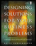Designing Solutions for Your Business Problems: A Structured Process for Managers and Consultants