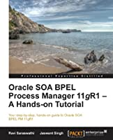 Oracle SOA BPEL Process Manager 11gR1, A Hands-on Tutorial Front Cover
