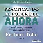 Practicando el Poder del Ahora: Ensenanzas, Meditaciones y Ejercicios Escenciales del Poder del Ahora Audiobook by Eckhart Tolle Narrated by Jose Manuel Vieira