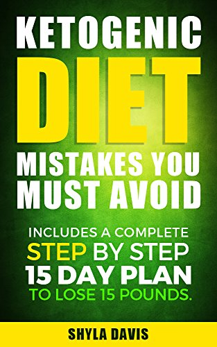 Ketosis: Ketogenic Diet Mistakes You Must Avoid: Includes a Complete Step by Step 15 Day Plan to Lose 15 Pounds. (diabetes, diabetes diet, paleo, paleo diet, low carb, low carb diet, weight loss) by Shyla Davis