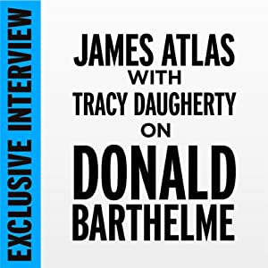 Exclusive Interview: James Atlas with Tracy Daugherty on Donald Barthelme | [Tracey Daugherty]