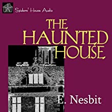The Haunted House Audiobook by E. Nesbit Narrated by Roy Macready