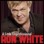 Ron White: A Little Unprofessional [E...