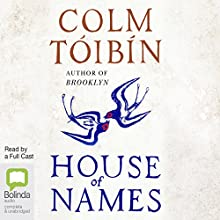 House of Names Audiobook by Colm Tóibín Narrated by Charlie Anson, Pippa Nixon, Juliet Stevenson