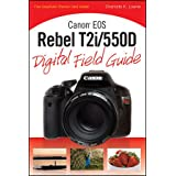 Canon EOS Rebel T2i/550D Digital Field Guideby Charlotte K. Lowrie