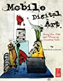 Mobile Digital Art: Using the iPad and iPhone as Creative Tools