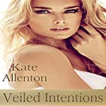 Veiled Intentions: Sophie Masterson/Dixon Security Series, Book 3 | Kate Allenton