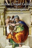 The Sistine Chapel Ceiling by Michelangelo: A Quick Guide