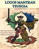 LOGOS MANTRAN TEURGIA: Ejercicios Prácticos Para la Curación, Viajes Astrales y Defensa Espiritual (Spanish Edition)
