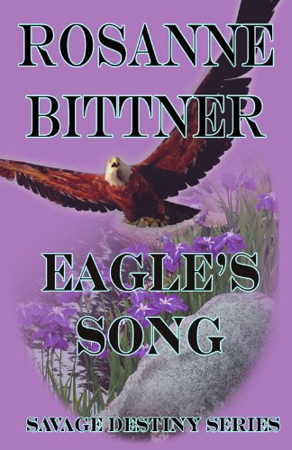 Rosanne Bittner - Eagle's Song (Savage Destiny)