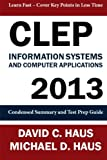 img - for CLEP Information Systems and Computer Applications - 2013: Condensed Summary and Test Prep Guide book / textbook / text book
