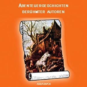 Abenteuergeschichten berühmter Autoren Hörbuch