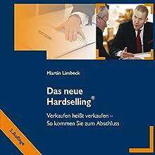 Das neue Hardselling: Verkaufen heißt verkaufen: So kommen Sie zum Abschluss Hörbuch von Martin Limbeck Gesprochen von: Martin Limbeck