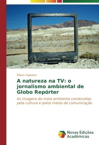 a-natureza-na-tv-o-jornalismo-ambiental-de-globo-reporter-as-imagens-do-meio-ambiente-construidas-pe