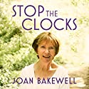 Stop the Clocks: Thoughts on What I Leave Behind Audiobook by Joan Bakewell Narrated by To Be Announced