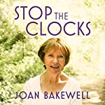 Stop the Clocks: Thoughts on What I Leave Behind | Joan Bakewell