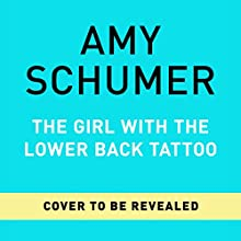 The Girl with the Lower Back Tattoo Audiobook by Amy Schumer Narrated by Amy Schumer