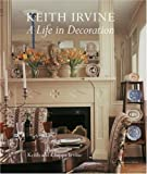 Keith Irvine: A Life in Decoration (1580931553) by Irvine, Keith
